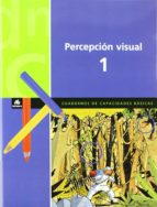 percepcion visual 1. cuadernos de capacidades basicas x. blanch l. espot 9788424600853