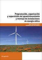 programacion, organizacion y supervision del aprovisionamiento y montaje de instalaciones de energia eolica-luis romero lozano-9788428333153