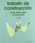 tratado de construccion: (lo que debe saber el proyectista) e. rodon 9788429120653