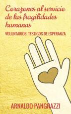 corazones al servicio de las fragilidades humanas: voluntarios, testitgos de esperanza arnaldo pangrazzi 9788429326253