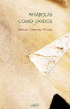 parabolas como dardos-manuel sanchez monge-9788430114153