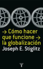 como hacer que funcione la globalizacion-joseph e. stiglitz-9788430606153