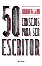 50 consejos para ser escritor colum mccann 9788432233753