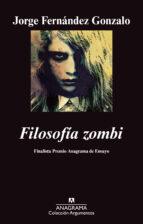 filosofia zombi (finalista premio anagrama de ensayo 2011)-jorge fernandez gonzalo-9788433963253