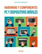pc y dispositivos moviles. hardware y componentes juan enrique herrerias rey 9788441538153