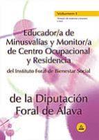 EDUCACOR/A DE MINUSVALIAS Y MONITOR/A DE CENTRO OCUPACIONAL DEL I NSTITUTO FORAL DE BIENESTAR SOCIAL DE LA DIPUTACION FORAL DE ALAVA (VOL. I: TEMAQRIO DE MATERIAS COMUNES Y TEST)