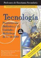 cuerpo de profesores de enseñanza secundaria: tecnologia. program acion didactica y 15 unidades didacticas de 1º de eso-9788466547253