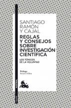 reglas y consejos sobre investigacion cientifica: tonicos de la v oluntad santiago ramon y cajal 9788467037753