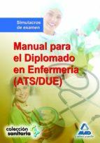 MANUAL PARA EL DIPLOMADO EN ENFERMERIA (ATS/DUE).SIMULACROS DE EX AMEN