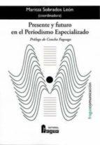 presente y futuro en el periodismo especializado maritza sobrados leon 9788470745553