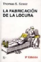la fabricacion de la locura : estudio comparativo de la inquisici on y el movimiento en defensa de la salud mental thomas s. szasz 9788472450653