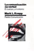 la comunicacion no verbal: el cuerpo y el entorno mark l. knapp 9788475091853