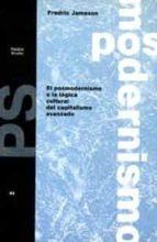 el posmodernismo o la logica cultural del capitalismo avanzado-fredric jameson-9788475097053