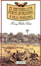 naturalista por el amazonas, el. t.2. bajo amazonas-henry walter bates-9788475840253