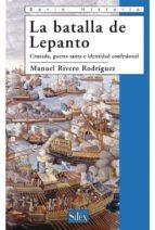 la batalla de lepanto: cruzada, guerra santa e identidad confesio nal-manuel rivero rodriguez-9788477371953