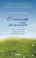 el mundo sencillo: olvida las complicaciones y entra en el maravi lloso mundo donde todo es facil julia rogers hamrick 9788479537753