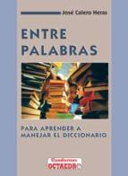 ENTRE PALABRAS: COMO APRENDER A MANEJAR EL DICCIONARIO