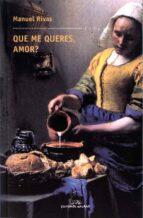 ¿que me queres amor? (premio nacional de narrativa 1996, premio t orrente ballester 1995) (13ª ed.)-manuel rivas-9788482889153
