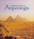 la aventura de la arqueologia 9788482982953