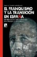 el franquismo y la transicion en españa: desmitificacion y recons truccion de la memoria de una epoca-damian a. gonzalez-9788483193853
