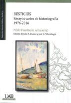 restigios: ensayos varios de historiografia 1976-2016-pablo fernandez albaladejo-9788483445853