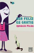ser feliz es gratis-ignacia picas-9788483567753