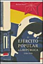 el ejercito popular de la republica, 1936-1939-michael alpert-9788484329053