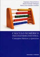 calculo numerico para ingenieria industrial: conceptos basicos y ejercicios 9788484488453
