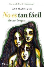 no es tan facil llevar bragas: una novela llena de rabia de mujer-ana manrique-9788484608653