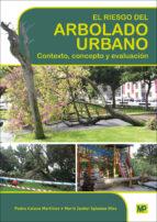 el riesgo del arbolado urbano: contexto, concepto y evaluacion pedro calaza martinez maria isabel iglesias diaz 9788484766353