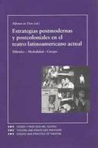 estrategias postmodernas y postcoloniales en el teatro latinoamer icano actual: hibridez, medialidad, cuerpo alfonso de (ed.) toro 9788484891253