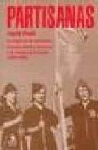 partisanas: la mujer en la resistencia armada contra el fascismo y la ocupacion alemana (1939 1945) ingrid strobl dolors marin 9788488455253