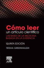 como leer un articulo cientifico (5ª ed.): las bases de la medicina basada en la evidencia-trisha greenhalgh-9788490229453