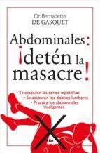 abdominales: ¡deten la masacre!-bernadette de gasquet-9788490564653