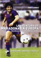 la aventura de maradona en europa: una decada de gloria pasion y drama john ludden 9788492626953