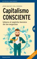 capitalismo consciente: libera el espiritu heroico de los negocios-john mackey-rajendra sisodia-9788492921553