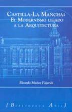 castilla la mancha: el modernismo ligado a la arquitectura ricardo muñoz fajardo 9788493789053