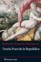 teoria pura de la republica-antonio garcia-trevijano-antonio garcia trevijano-9788493804053
