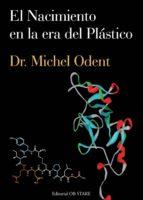 el nacimiento en la era del plastico michel odent 9788493840853