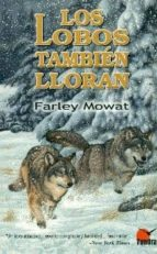 los lobos tambien lloran farley mowat 9788494311253