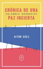 cronica de una paz incierta: colombia sobrevive-aitor saez-9788494770753