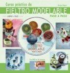 curso practico de fieltro modelable paso a paso (incluye dvd de 50 minutos)-katja bayer-9788496777453