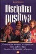 disciplina positiva: consejos que invitan a la cooperacion entre padres e hijos basados en la dignidad y el respeto jane nelsen 9788497540353
