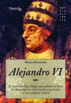 alejandro vi: el insaciable papa borgia que goberno la roma del renacimiento convirtiendo a su familia en una poderosa
