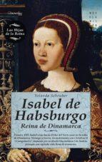 isabel de habsburgo: reina de dinamarca-yolanda scheuber-9788497639453