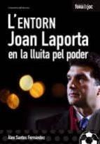 L ENTORN: JOAN LAPORTA EN LA LLUITA DEL PODER