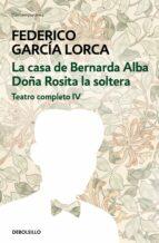 teatro completo (t. iv): doña rosita la soltera o el lenguaje de las flores; la casa de bernarda alba federico garcia lorca 9788497933353