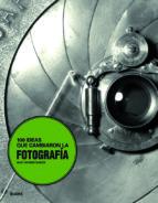(pe) 100 ideas que cambiaron la fotografia mary warner marien 9788498016253