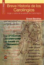 breve historia de los carolingios: auge y caida de la estirpe de carlomagno-ernest bendriss-9788498271553