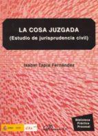 la cosa juzgada: estudio de jurisprudencia civil-isabel tapia fernandez-9788498498653